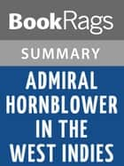 Admiral Hornblower in the West Indies by C. S. Forester Summary & Study Guide ebook by BookRags