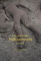 Vulkaanvrucht ebook by Y.M. Dangre