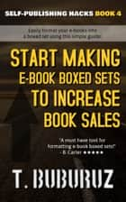 Start Making E-book Boxed Sets to Increase Book Sales ebook by T. Buburuz