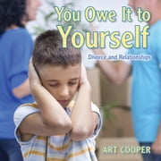 You Owe It to Yourself - Divorce and Relationships ebook by Art Cooper