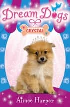 Crystal (Dream Dogs, Book 4) ebook by Aimee Harper