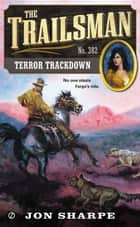 The Trailsman #382 - Terror Trackdown ebook by Jon Sharpe