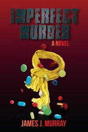 Imperfect Murder ebook by James J. Murray
