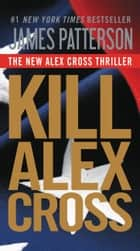 Kill Alex Cross ebook by James Patterson