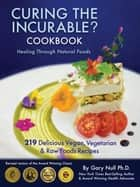 Curing The Incurable? Cookbook - Healing Through Natural Foods ebook by Gary Null