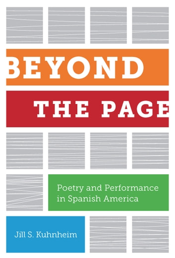 Beyond the Page - Poetry and Performance in Spanish America ebook by Jill S. Kuhnheim