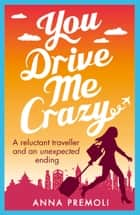 You Drive Me Crazy - A feisty tale of enemies-to-lovers ebook de Anna Premoli
