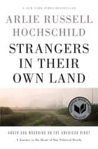 Strangers in Their Own Land - Anger and Mourning on the American Right 電子書 by Arlie Russell Hochschild