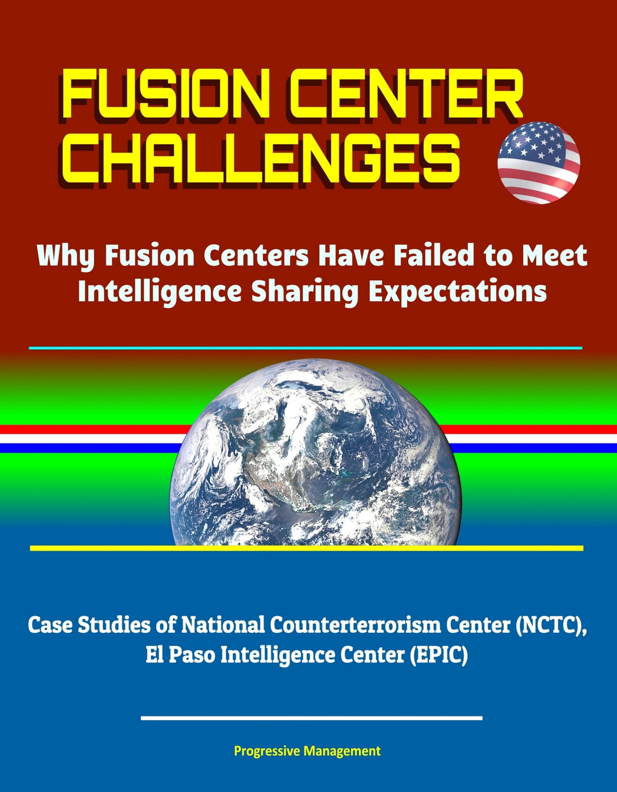 Fusion Center Challenges: Why Fusion Centers Have Failed to Meet  Intelligence Sharing Expectations - Case Studies of National  Counterterrorism Center