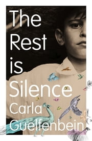 The Rest is Silence ebook by Carla Guelfenbein, Katherine Silver