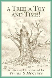 A Tree A Toy And Time! ebook by Vivian S McClure