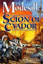 Scion of Cyador ebook by L. E. Modesitt Jr.