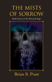 The Mists of Sorrow: The Morcyth Saga Book Seven ebook by Brian S. Pratt