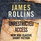 Unrestricted Access - New and Classic Short Fiction Áudiolivro by James Rollins