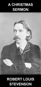A Christmas Sermon [com Glossário em Português] ebook by Robert Louis Stevenson, Eternity Ebooks