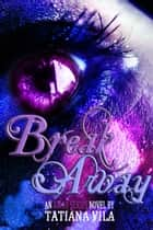 Break Away (Away, Book 1) ebook by Tatiana Vila