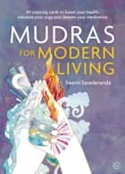 Mudras for Modern Life - Boost your health, re-energize your life, enhance your yoga and deepen your meditation eBook by Swami Saradananda