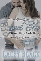 Expect Me ebook by Lacey Black