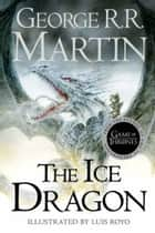 The Ice Dragon ebook by Luis Royo, George R.R. Martin