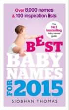 Best Baby Names for 2015 - Over 8,000 names and 100 inspiration lists ebook by Siobhan Thomas