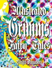 Grimm's Illustrated Fairy Tales ebook by Birgit Amadori