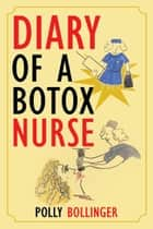 Diary of a Botox Nurse ebook by Polly Bollinger