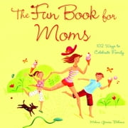 The Fun Book for Moms - 102 Ways to Celebrate Family ebook by Melina Gerosa Bellows