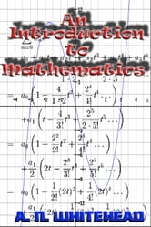 An Introduction to Mathematics (Illustrated - Full Mathematical Notation) ebook by A.N. Whitehead