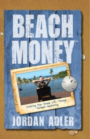 Beach Money: Creating Your Dream Life Through Network Marketing ebook by Jordan Adler