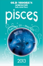 Old Moore's Horoscope 2013 Pisces ebook by Dr Francis Moore