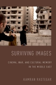 Surviving Images: Cinema, War, and Cultural Memory in the Middle East ebook by Kamran Rastegar