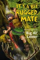It's a Bit Rugged, Mate ebook by Al Lester