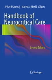 Handbook of Neurocritical Care - Second Edition ebook by Anish Bhardwaj,Marek A. Mirski