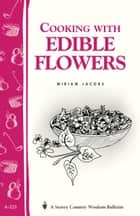 Cooking with Edible Flowers - Storey Country Wisdom Bulletin A-223 ebook by Miriam Jacobs