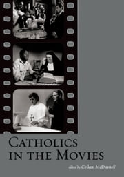 Catholics in the Movies ebook by Colleen McDannell