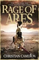 Rage of Ares ebook by Christian Cameron