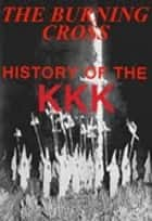 The Burning Cross ( History of the KKK) ebook by John McCoist