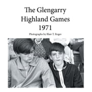 The Glengarry Highland Games 1971 ebook by Photographs by Blair T. Roger