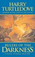 Rulers of the Darkness - A Novel of World War - And Magic eBook by Harry Turtledove