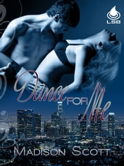 Dance for Me ebook by Madison Scott
