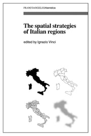 The spatial strategies of Italian regions ebook by AA. VV., Ignazio Vinci
