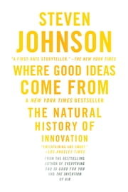 Where Good Ideas Come From ebook by Steven Johnson