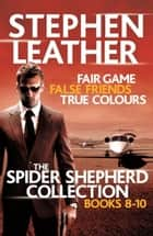 The Spider Shepherd Collection 8-10 ebook by Stephen Leather