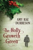 The Holly Groweth Green ebook by Amy Rae Durreson