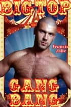 Big Top Gangbang (M+/m gangbang) ebook by Francis Ashe