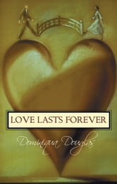 Love Lasts Forever ebook by Dominiqua Douglas