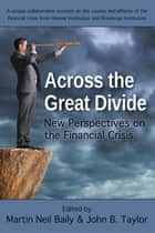 Across the Great Divide - New Perspectives on the Financial Crisis ebook by Martin Baily, John Taylor