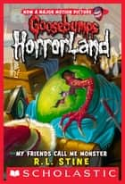 My Friends Call Me Monster (Goosebumps Horrorland #7) ebook by R.L. Stine