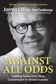 Against All Odds - Leading Nokia from Near Catastrophe to Global Success ebook by Jorma Ollila,Harri Saukkomaa,Richard Powell