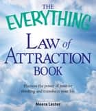 The Everything Law of Attraction Book: Harness the power of positive thinking and transform your life ebook by Meera Lester